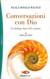 CONVERSAZIONI CON DIO -  LIBRO SECONDO Un dialogo fuori dal comune di Neale Donald Walsch