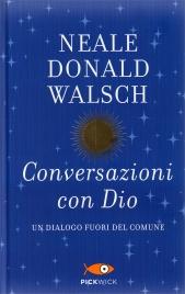 CONVERSAZIONI CON DIO - EDIZIONE SPECIALE Un dialogo fuori dal comune di Neale Donald Walsch