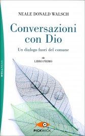 CONVERSAZIONI CON DIO - LIBRO PRIMO Un dialogo fuori dal comune di Neale Donald Walsch