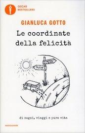 LE COORDINATE DELLA FELICITà Di sogni, viaggi e pura vita di Gianluca Gotto