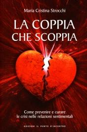 LA COPPIA CHE SCOPPIA Come prevenire e curare le crisi nelle relazioni sentimentali di Maria Cristina Strocchi