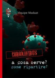 CORONAVIRUS - A COSA SERVE? COME RIPARTIRE? (EBOOK) di Equipe Madaat