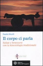 IL CORPO CI PARLA Salute e benessere con la kinesiologia tradizionale di Fausto Nicolli