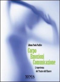 CORPO EMOZIONI COMUNICAZIONE L'esperienza del Teatro dell'Essere di Liliana Paola Pacifico