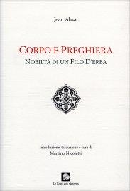 CORPO E PREGHIERA - NOBILTà DI UN FILO D'ERBA di Jean Absat