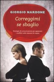 CORREGGIMI SE SBAGLIO Strategie di comunicazione per appianare i conflitti nelle relazioni di coppia di Giorgio Nardone