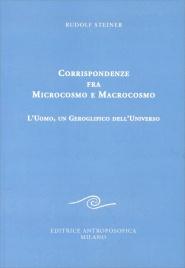 CORRISPONDENZE FRA MICROCOSMO E MACROCOSMO L'uomo, un geroglifico dell'universo di Rudolf Steiner