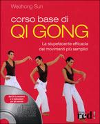 CORSO BASE DI QI GONG (CON CD AUDIO) La stupefacente efficacia dei movimenti più semplici di Weizhong Sun