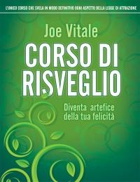 CORSO DI RISVEGLIO (EBOOK) Diventa artefice della tua felicità di Joe Vitale