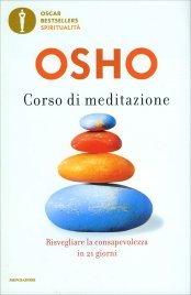 CORSO DI MEDITAZIONE Risvegliare la consapevolezza in 21 giorni di Osho