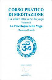 CORSO PRATICO DI MEDITAZIONE - VOL.2: LA PSICOLOGIA DELLO YOGA La salute attraverso lo yoga di Massimo Rodolfi