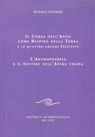 IL CORSO DELL'ANNO COME RESPIRO DELLA TERRA E LE QUATTRO GRANDI FESTIVITà L'antroposofia e il Sentire dell'Anima Umana di Rudolf Steiner