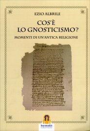 COS'è LO GNOSTICISMO? Momenti di un'antica religione di Ezio Albrile