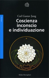COSCIENZA INCONSCIO E INDIVIDUAZIONE di Carl Gustav Jung