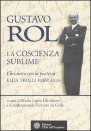 GUSTAVO ROL - LA COSCIENZA SUBLIME L'incontro con la poetessa Elda Trolli Ferraris di Maria Luisa Giordano