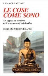 LE COSE COME SONO Un approccio moderno agli insegnamenti del Buddha di Lama Ole Nydahl