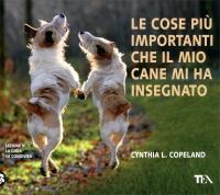 LE COSE PIù IMPORTANTI CHE IL MIO CANE MI HA INSEGNATO di Cynthia L. Copeland