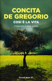 COSì è LA VITA Imparare a dirsi addio di Concita De Gregorio