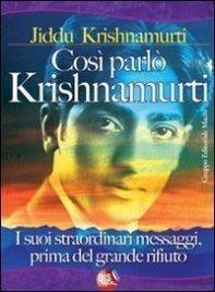 COSì PARLA KRISHNAMURTI (EBOOK) I suoi straordinari messaggi prima del grande rifiuto di Jiddu Krishnamurti