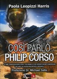 COSì PARLò PHILIP CORSO Le mie conversazioni con il colonnello dei servizi segreti americani che vide gli alieni precipitati a Roswell di Paola Leopizzi Harris