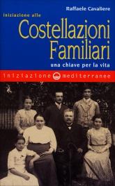 INIZIAZIONE ALLE COSTELLAZIONI FAMILIARI Una chiave per la vita di Raffaele Cavaliere