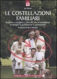 LE COSTELLAZIONI FAMILIARI Integrare nella vita quotidiana la saggezza delle costellazioni familiari. Prefazione di Bert Hellinger di Joy Manné