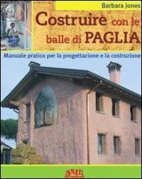 COSTRUIRE CON LE BALLE DI PAGLIA Manuale pratico per la progettazione e la costruzione di Barbara Jones