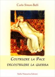 COSTRUIRE LA PACE DECOSTRUIRE LA GUERRA di Carlo Simon-Belli