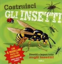 COSTRUISCI GLI INSETTI Divertiti e impara tutto sugli insetti!