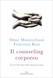 IL COUNSELING CORPOREO La voce del corpo nella relazione di aiuto di Omar Montecchiani, Francesco Ruiz