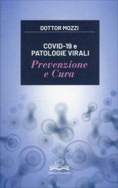 COVID-19 E PATOLOGIE VIRALI - PREVENZIONE E CURA di Piero Mozzi