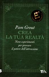 CREA LA TUA REALTà Nove esperimenti per provare il potere dell'attrazione di Pam Grout