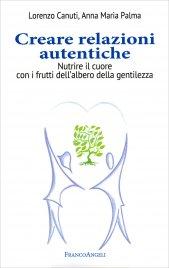 CREARE RELAZIONI AUTENTICHE Nutrire il cuore con i frutti dell'albero della gentilezza di Lorenzo Canuti, Anna Maria Palma