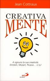 CREATIVA MENTE A ognuno la sua creatività: Einstein, Mozart, Picasso... e tu! di Jean Cottraux