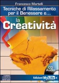 LA CREATIVITà - TECNICHE DI RILASSAMENTO PER IL BENESSERE di Francesco Martelli