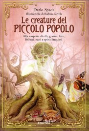 LE CREATURE DEL PICCOLO POPOLO Guida da campo alla ricerca di elfi, gnomi, fate e spiriti inquieti di Dario Spada