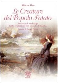 LE CREATURE DEL POPOLO FATATO Storie ed archetipi dalle tradizioni dei popoli della Dea di Milena Rao
