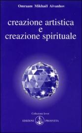 CREAZIONE ARTISTICA E CREAZIONE SPIRITUALE di Omraam Michaël Aïvanhov