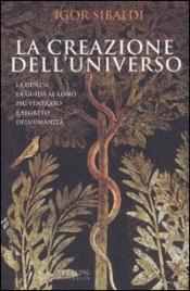 LA CREAZIONE DELL'UNIVERSO La Genesi: la guida al libro più venerato e segreto dell'umanità di Igor Sibaldi