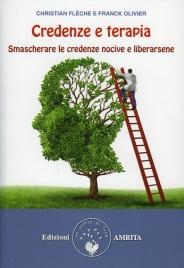 CREDENZE E TERAPIA Smascherare le proprie credenze e liberarsene di Christian Flèche, Olivier Franck