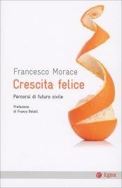 CRESCITA FELICE Percorsi di futuro civile di Francesco Morace