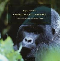 CRIMINI CONTRO L'AMBIENTE Tuteliamo le scimmie per salvare l'uomo di Angelo Tartabini