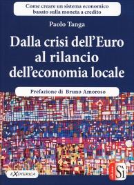 DALLA CRISI DELL'EURO AL RILANCIO DELL'ECONOMIA LOCALE Come creare un sistema economico basato sulla moneta a credito di Paolo Tanga
