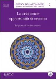 LA CRISI COME OPPORTUNITà DI CRESCITA Tappe cruciali e sviluppo umano di Priscilla Bianchi