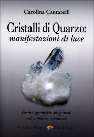 CRISTALLI DI QUARZO: MANIFESTAZIONI DI LUCE Forme, geometrie, proprietà: usi, sintonie, risonanze di Carolina Cantarelli
