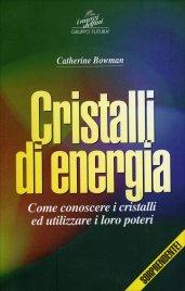 CRISTALLI DI ENERGIA Come conoscere i cristalli ed utilizzare i loro poteri di Catherine Bowman