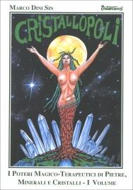 CRISTALLOPOLI VOL.1 I poteri magico-terapeutici di pietre, minerali e cristalli di Marco Dini Sin