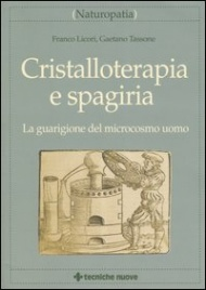 CRISTALLOTERAPIA E SPAGIRIA La guarigione del microcosmo uomo di Franco Licori, Gaetano Tassone