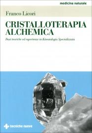 CRISTALLOTERAPIA ALCHEMICA Basi teoriche ed esperienze in Kinesiologia Specializzata di Franco Licori