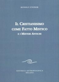 IL CRISTIANESIMO COME FATTO MISTICO E i misteri antichi di Rudolf Steiner